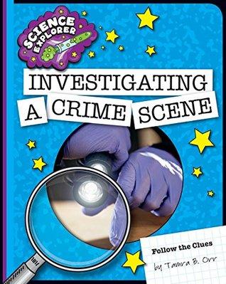 Investigating a Crime Scene  by  Tamra B. Orr