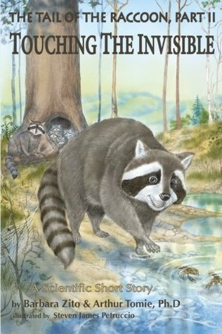 The Tail of the Raccoon, Part II: Touching the Invisible  by  Barbara Zito
