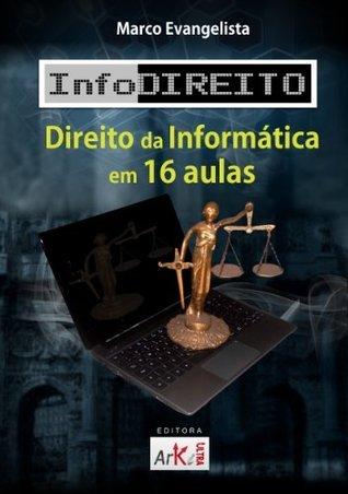 InfoDireito - Direito da Informática em 16 aulas MARCO EVANGELISTA