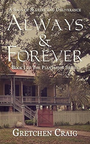 Always & Forever: A Saga of Slavery and Deliverance (The Plantation Series Book 1) Gretchen Craig
