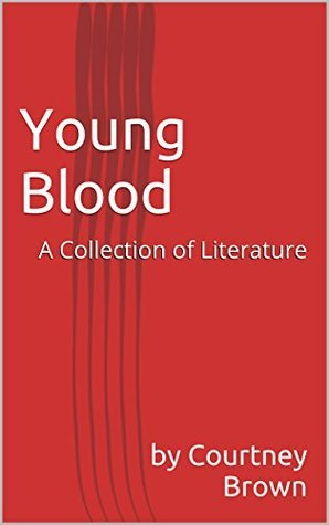 Young Blood: A Collection of Literature  by  by Courtney Brown
