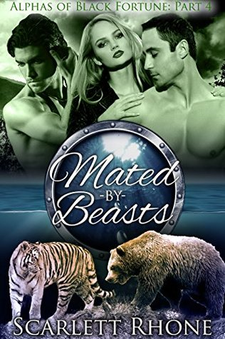 Mated  by  Beasts (Alphas of Black Fortune #4) by Scarlett Rhone
