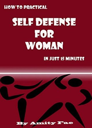 How to Practical Self Defense for Woman in Just 15 Minutes  by  Amity Fae