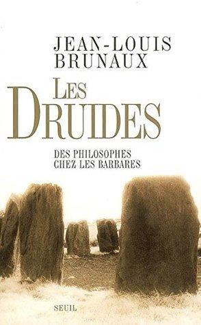 Les Druides. Des philosophes chez les Barbares Jean-Louis Brunaux