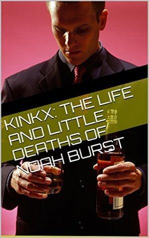 KinkX: The Life and Little Deaths of Noah Burst Zara Tiff