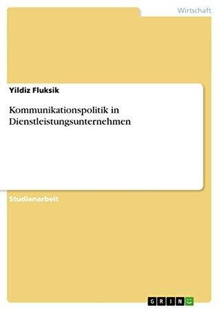 Kommunikationspolitik in Dienstleistungsunternehmen  by  Yildiz Fluksik
