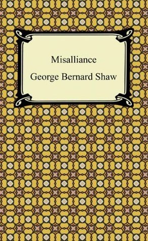 Misalliance [with Biographical Introduction] George Bernard Shaw