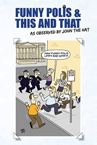 Funny Polis and This and That: By John the Hat John Robertson