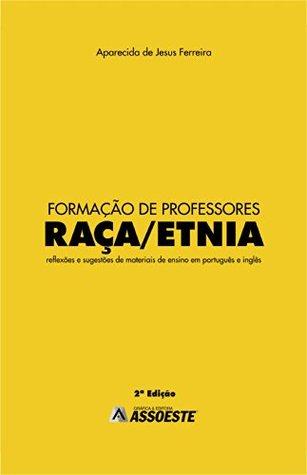 Formação de Professores Raça/Etnia:Reflexões de sugestões de materiais de ensino em português e inglês  by  Aparecida de Jesus Ferreira