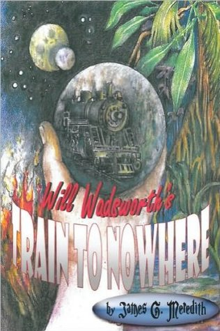 Will Wadsworths Train to Nowhere  by  James Meredith