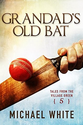 Grandads Old Bat (Tales from the Village Green 5) Michael White