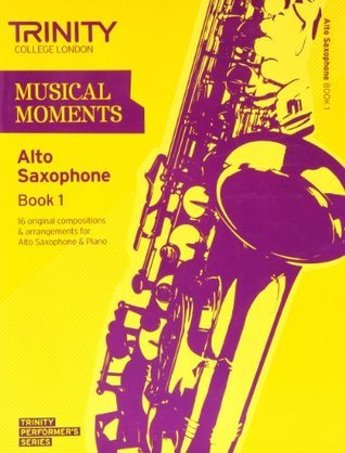 Musical Moments Alto Saxophone: Book 1 (Trinity Performers Series)  by  Trinity College London