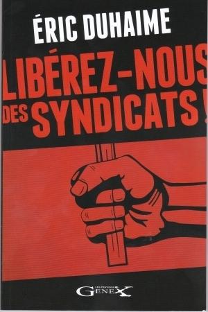 Libérez-nous des syndicats  by  Éric Duhaime