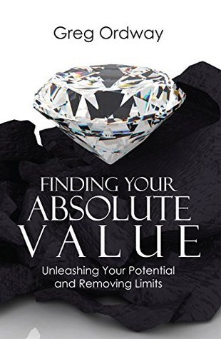 Finding Your Absolute Value: Unleashing Your Potential and Removing Limits Philip Byler