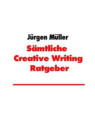 Sämtliche Creative Writing Ratgeber  by  Jürgen    Müller
