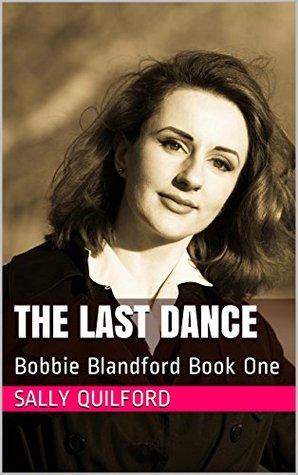 The Last Dance: Bobbie Blandford Book 1 (Bobbie Blandford Books)  by  Sally Quilford