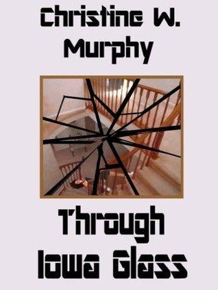 Through Iowa Glass  by  Christine W. Murphy