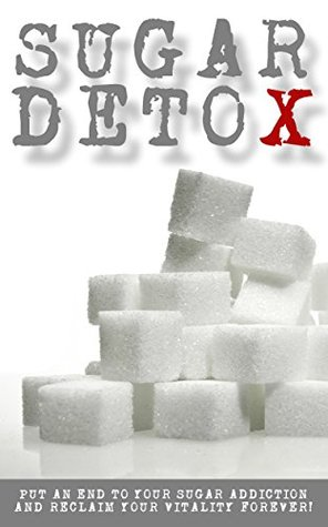 Sugar Detox: Put an end to your sugar addiction and reclaim your vitality forever!  by  Ann Villalobos