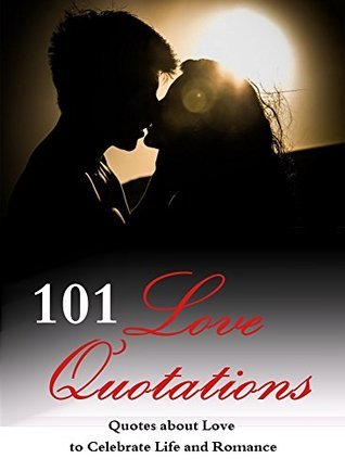 101 Love Quotations: Quotes about Love to Celebrate Life and Romance Jane Blakely
