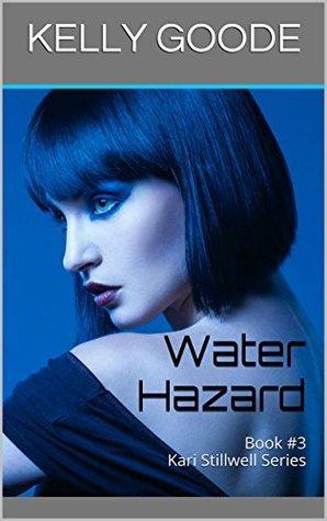 Water Hazard: Book #3 Kari Stillwell Series  by  Kelly Goode
