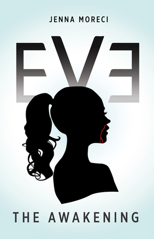 Eve: The Awakening (Eve, #1)  by  Jenna Moreci