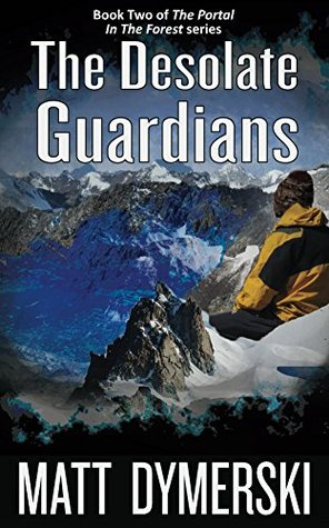 The Desolate Guardians (The Portal in the Forest Book 2) Matt Dymerski