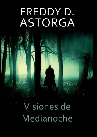 Visiones de Medianoche  by  Freddy D. Astorga