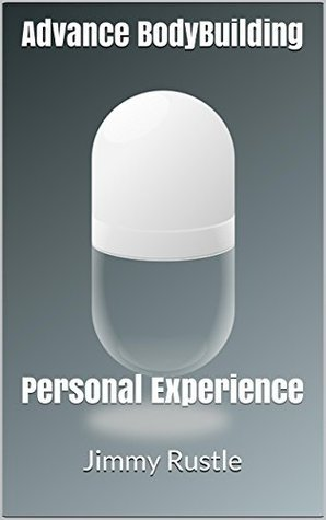 Advance BodyBuilding: Personal Experience (BodyBuilding Personal Experiences Book 1) Jimmy Rustle