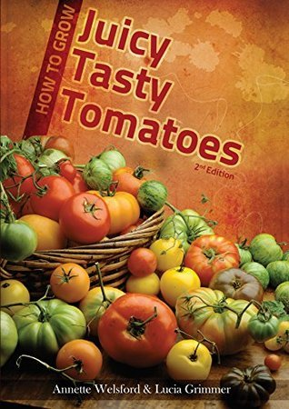 How to Grow Juicy Tasty Tomatoes  by  Lucia Grimmer
