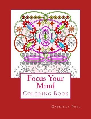 Focus Your Mind: Coloring Book  by  Gabriela Popa