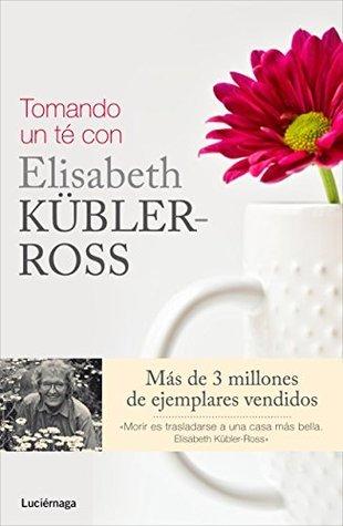 Tomando un té con Elisabeth Kübler-Ross Fern Stewart Welch