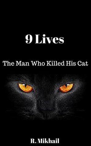 9 Lives: The Man Who Killed His Cat - Bedtime Stories and A Short Novel  by  RM Canon