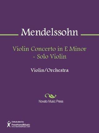 Violin Concerto in E Minor - Solo Violin  by  Felix Mendelssohn