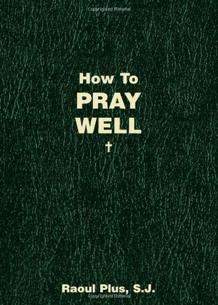 How to Pray Well  by  Raoul Plus