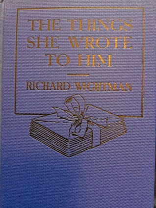 The Things She Wrote to Him Richard Wightman