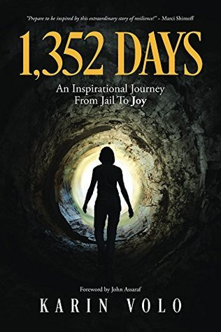 1,352 Days: An Inspirational Journey From Jail To Joy Karin Volo