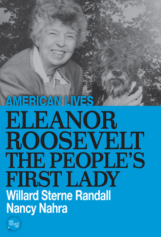 American Lives: Eleanor Roosevelt: The Peoples First Lady Willard Sterne Randall