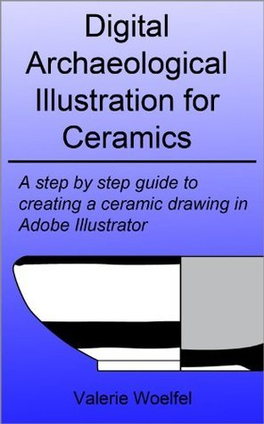 Digital Archaeological Illustration for Ceramics: A step step guide to creating a ceramic drawing in Adobe Illustrator by Valerie Woelfel