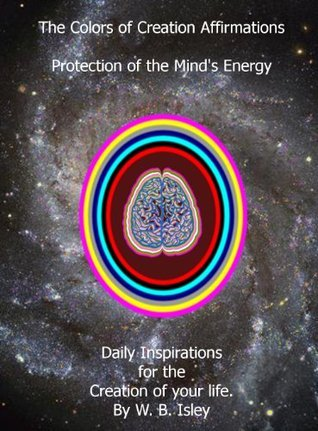 The Colors of Creation Affirmations Book 2  by  W. B. Isley