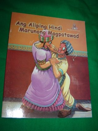 The Unforgiving Servant / TAGALOG - English Bilingual Childrens Bible / Ang Aliping Hindi Marunong Magpatawad / Words of Wisdom Series Bible Society