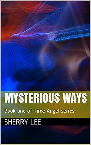 Mysterious Ways: Book one of Time Angel series  by  Sherry Lee