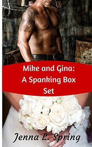 Mike and Gina: A Spanking Box Set  by  Jenna L. Spring