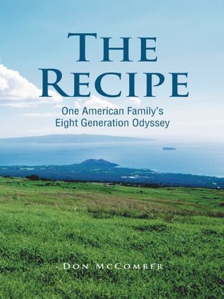 The Recipe: One American Familys Eight Generation Odyssey  by  Don McComber