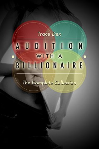 Audition With A Billionaire: The Complete Collection:  by  Trace Dex