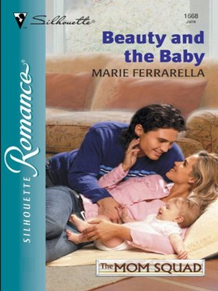 Beauty and the Baby (The Mom Squad, #4)  by  Marie Ferrarella