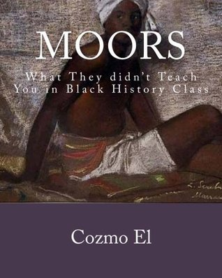Moor: What They Didnt Teach You in Black History Class Cozmo El