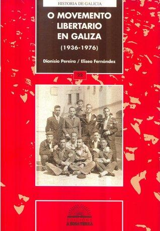 O movemento libertario en Galiza (1936-1976)  by  Dionísio Pereira