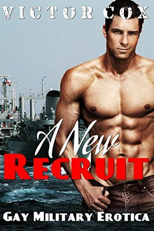 A New Recruit: Gay Military Erotica Victor Cox