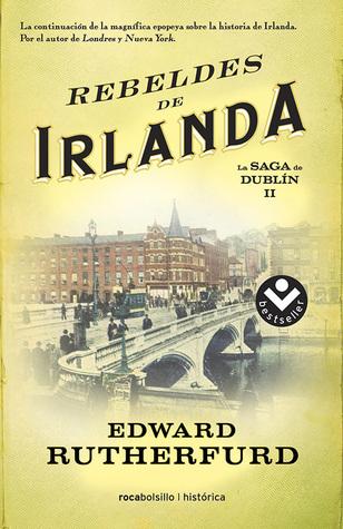 Rebeldes de Irlanda (The Dublin Saga, #2) Edward Rutherfurd