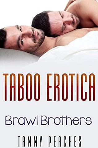 Taboo: Brawl Brothers (Taboo, taboo, taboo collection, free taboo, free taboo kindle books, mmf, bisexual erotica, lesbian, gay,lgbt Book 1) Tammy Peaches